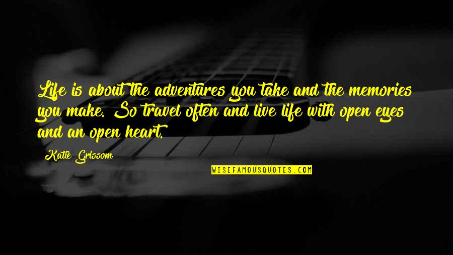 About The Journey Quotes By Katie Grissom: Life is about the adventures you take and