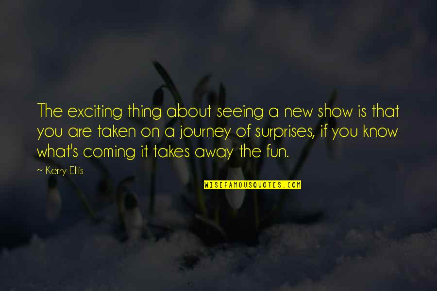 About The Journey Quotes By Kerry Ellis: The exciting thing about seeing a new show