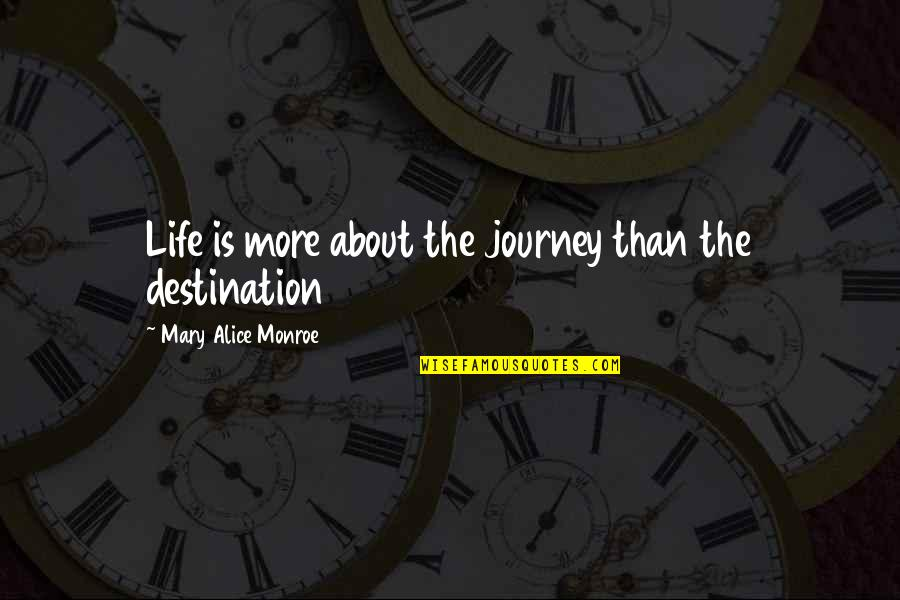 About The Journey Quotes By Mary Alice Monroe: Life is more about the journey than the