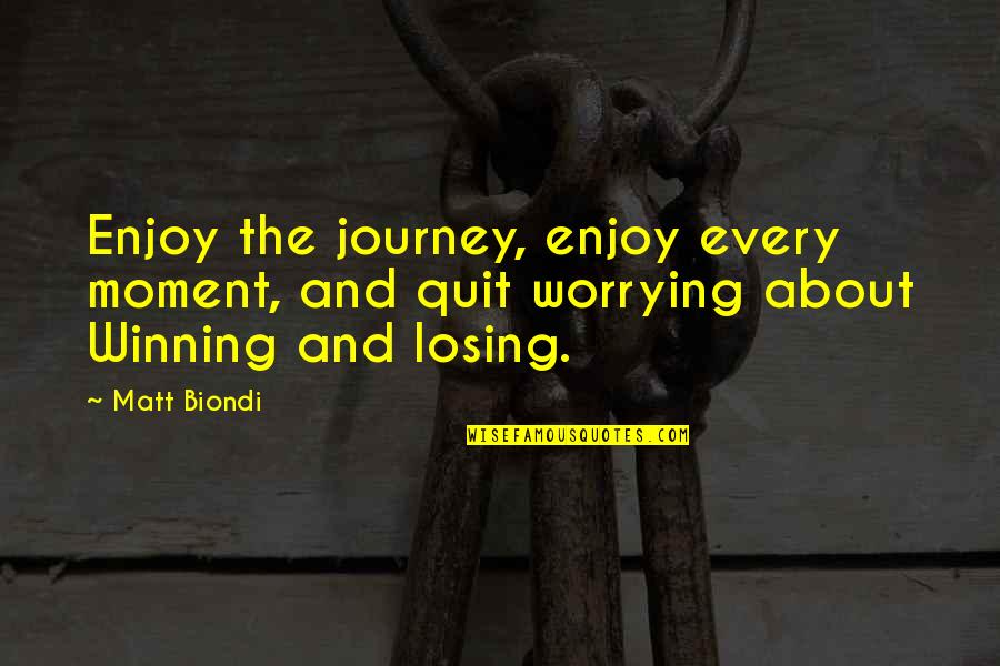 About The Journey Quotes By Matt Biondi: Enjoy the journey, enjoy every moment, and quit