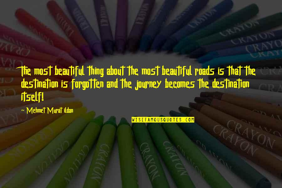 About The Journey Quotes By Mehmet Murat Ildan: The most beautiful thing about the most beautiful