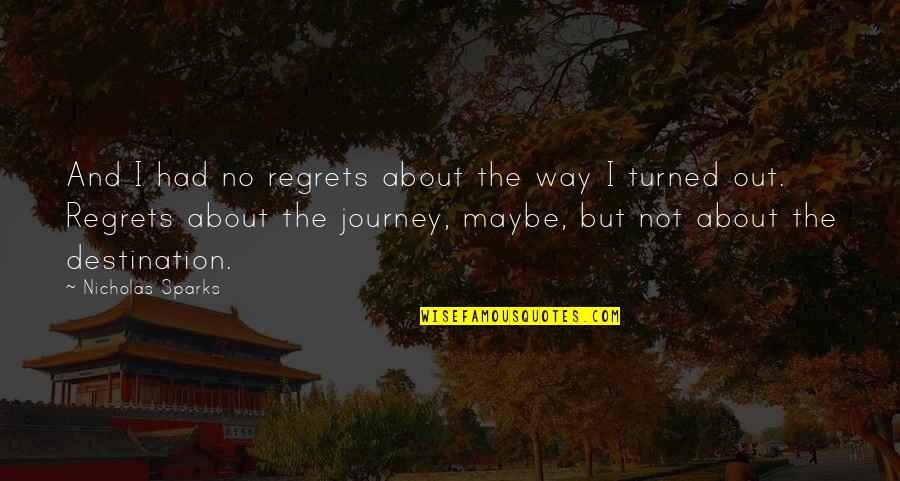 About The Journey Quotes By Nicholas Sparks: And I had no regrets about the way