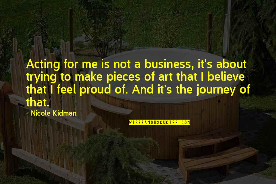 About The Journey Quotes By Nicole Kidman: Acting for me is not a business, it's