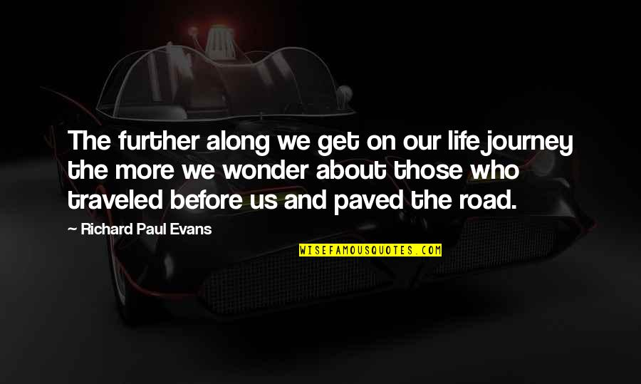 About The Journey Quotes By Richard Paul Evans: The further along we get on our life