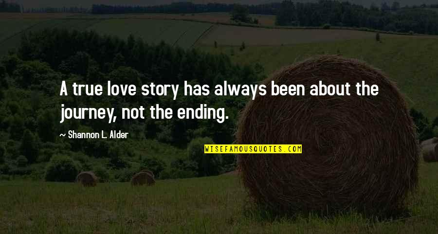 About The Journey Quotes By Shannon L. Alder: A true love story has always been about