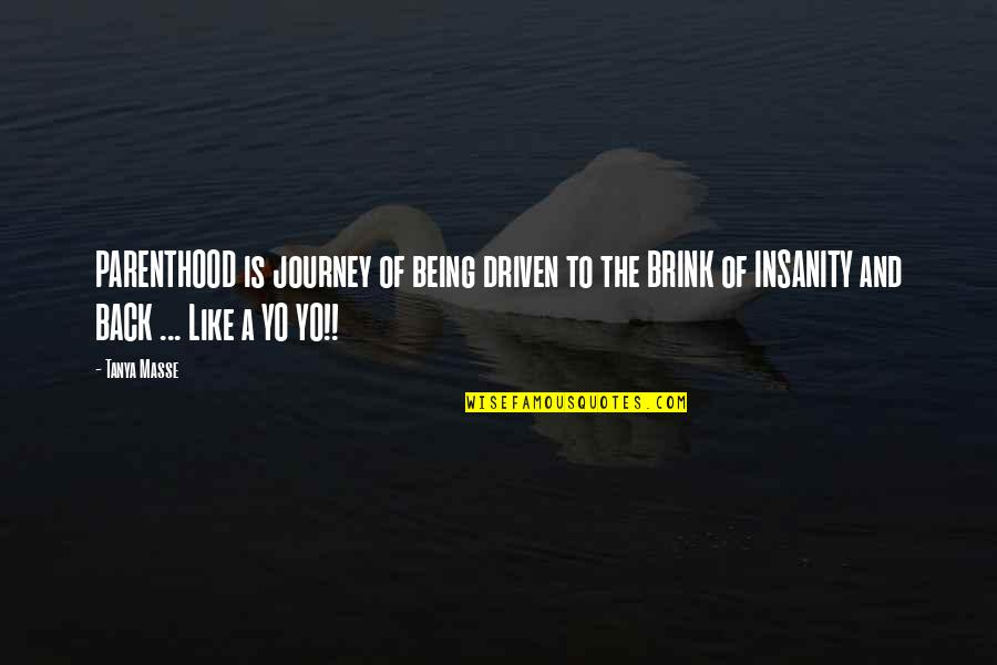 About The Journey Quotes By Tanya Masse: PARENTHOOD is journey of being driven to the