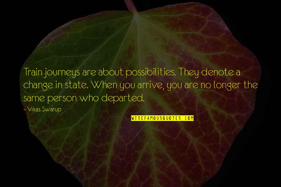 About The Journey Quotes By Vikas Swarup: Train journeys are about possibilities. They denote a