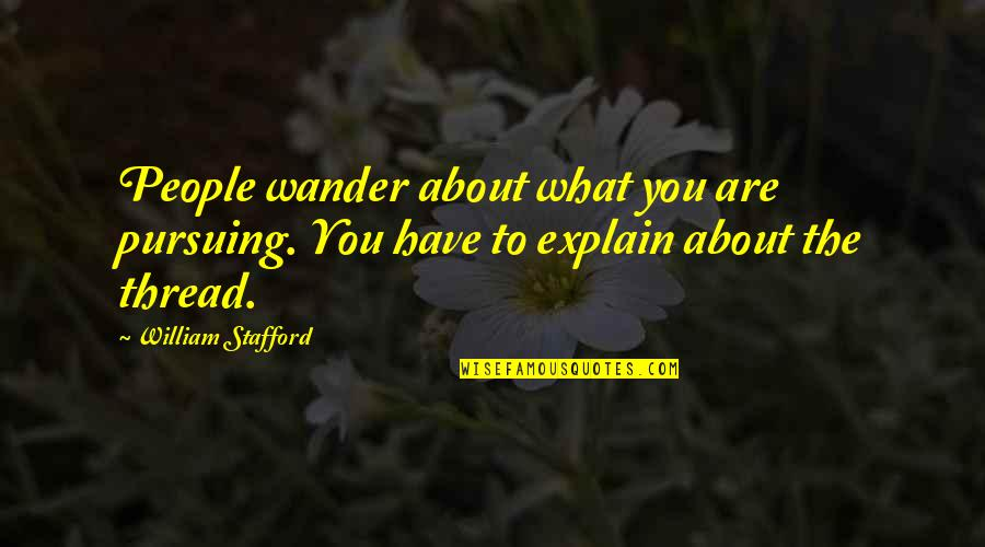 About The Journey Quotes By William Stafford: People wander about what you are pursuing. You