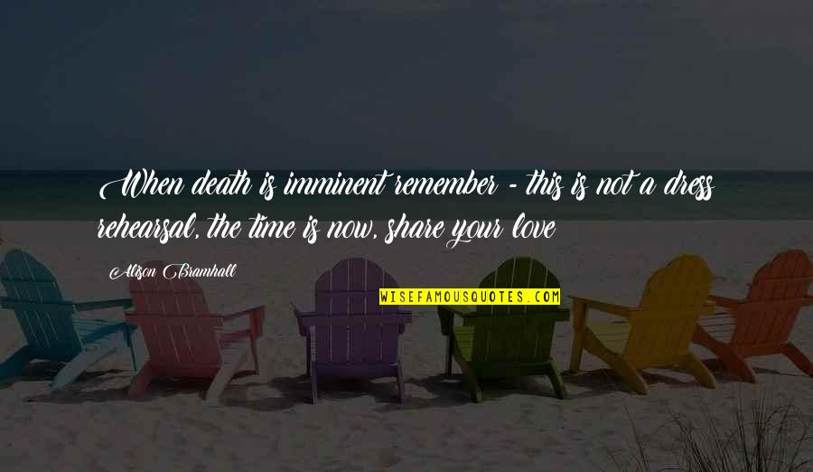 About Time Inspirational Quotes By Alison Bramhall: When death is imminent remember - this is
