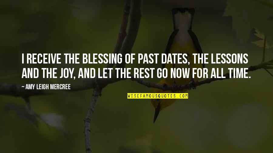 About Time Inspirational Quotes By Amy Leigh Mercree: I receive the blessing of past dates, the