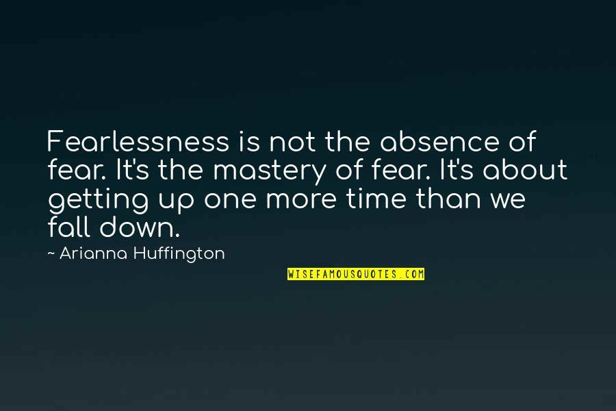 About Time Inspirational Quotes By Arianna Huffington: Fearlessness is not the absence of fear. It's