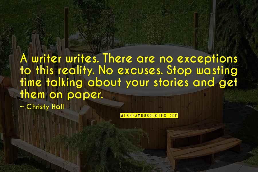 About Time Inspirational Quotes By Christy Hall: A writer writes. There are no exceptions to