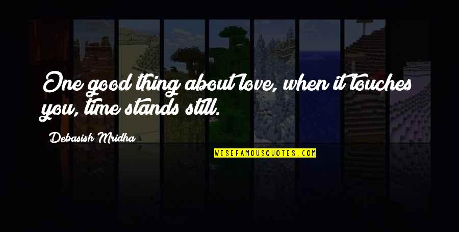 About Time Inspirational Quotes By Debasish Mridha: One good thing about love, when it touches