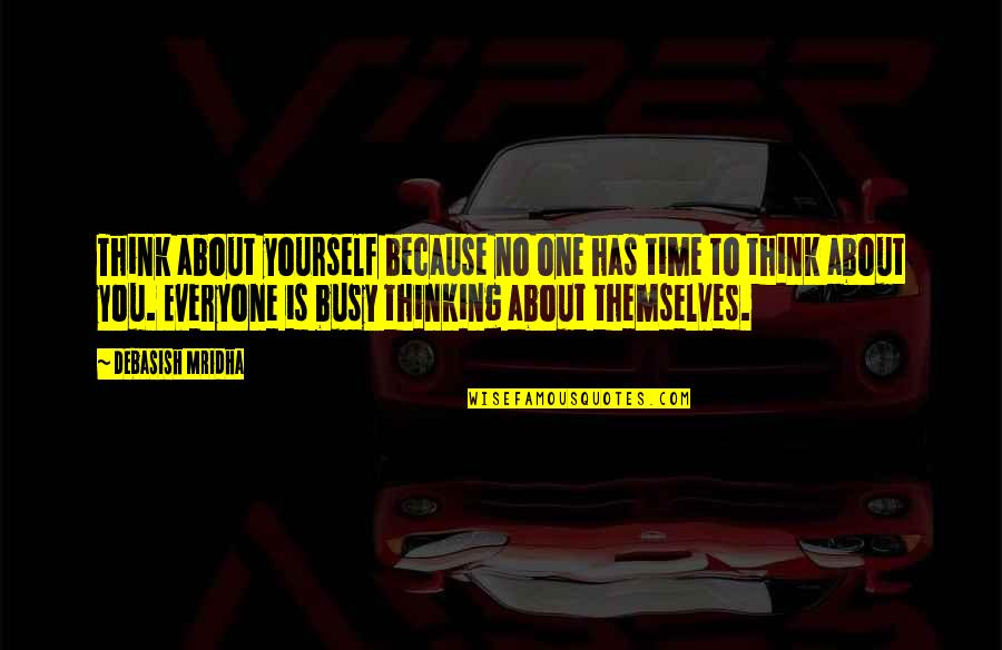 About Time Inspirational Quotes By Debasish Mridha: Think about yourself because no one has time