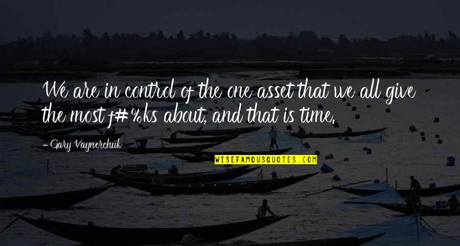 About Time Inspirational Quotes By Gary Vaynerchuk: We are in control of the one asset