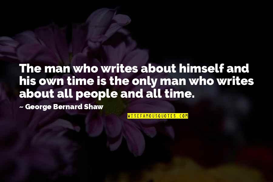 About Time Inspirational Quotes By George Bernard Shaw: The man who writes about himself and his