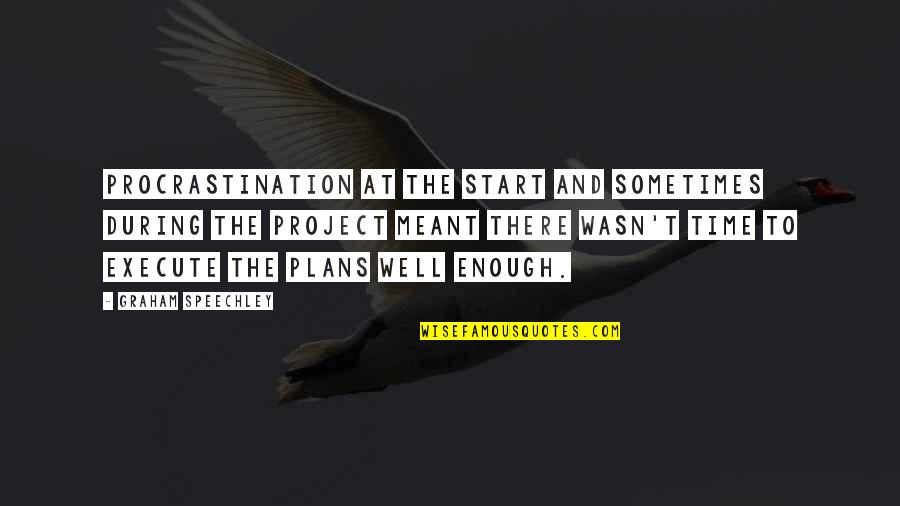 About Time Inspirational Quotes By Graham Speechley: Procrastination at the start and sometimes during the