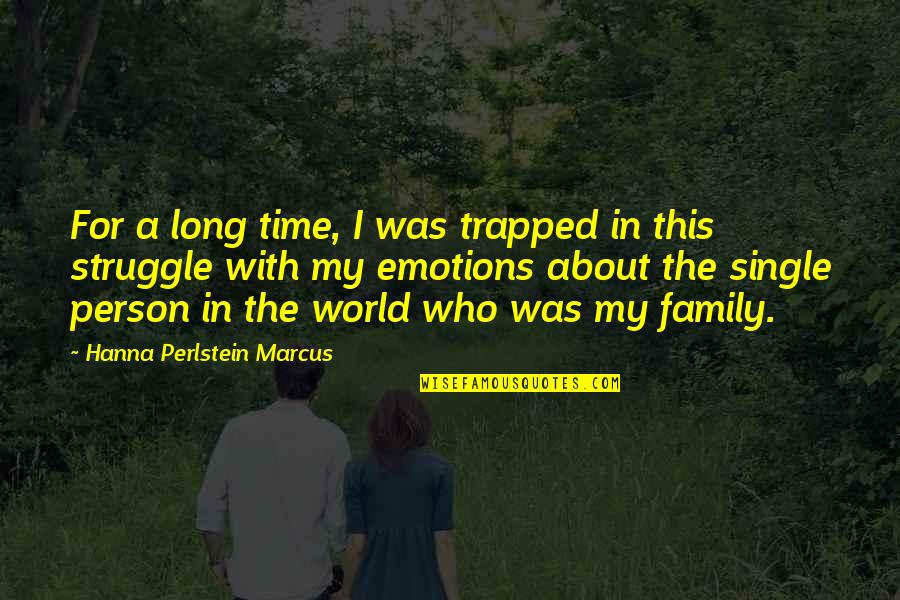 About Time Inspirational Quotes By Hanna Perlstein Marcus: For a long time, I was trapped in