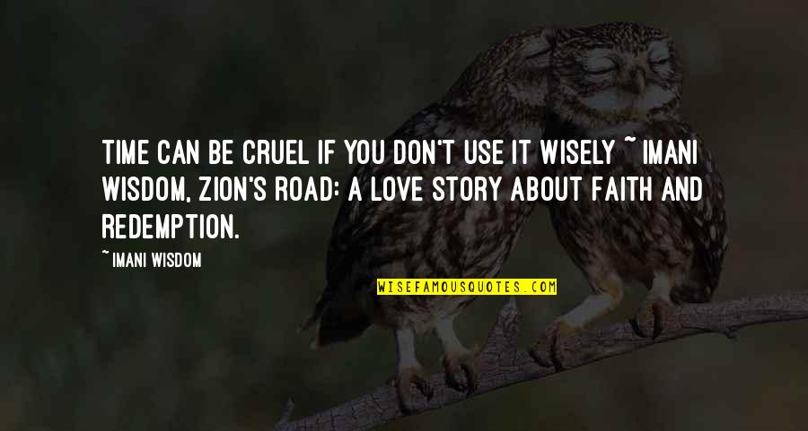 About Time Inspirational Quotes By Imani Wisdom: Time can be cruel if you don't use