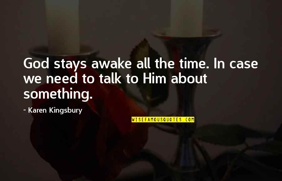 About Time Inspirational Quotes By Karen Kingsbury: God stays awake all the time. In case
