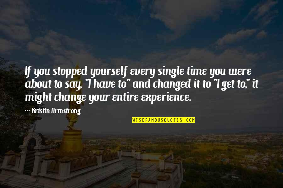 About Time Inspirational Quotes By Kristin Armstrong: If you stopped yourself every single time you