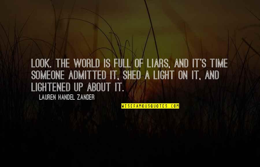 About Time Inspirational Quotes By Lauren Handel Zander: Look. The world is full of liars, and
