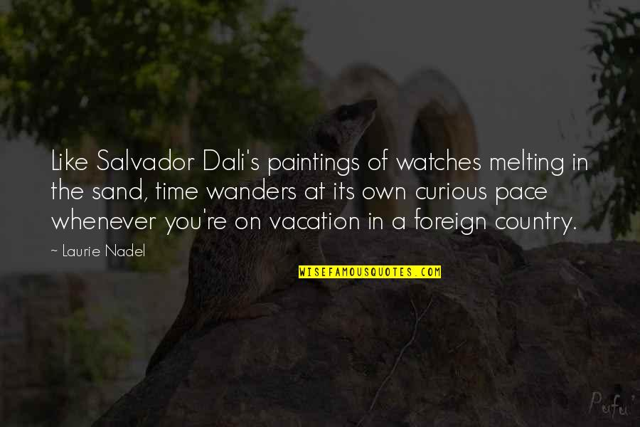 About Time Inspirational Quotes By Laurie Nadel: Like Salvador Dali's paintings of watches melting in