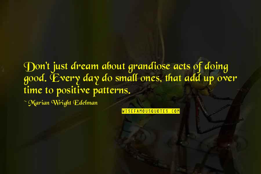 About Time Inspirational Quotes By Marian Wright Edelman: Don't just dream about grandiose acts of doing