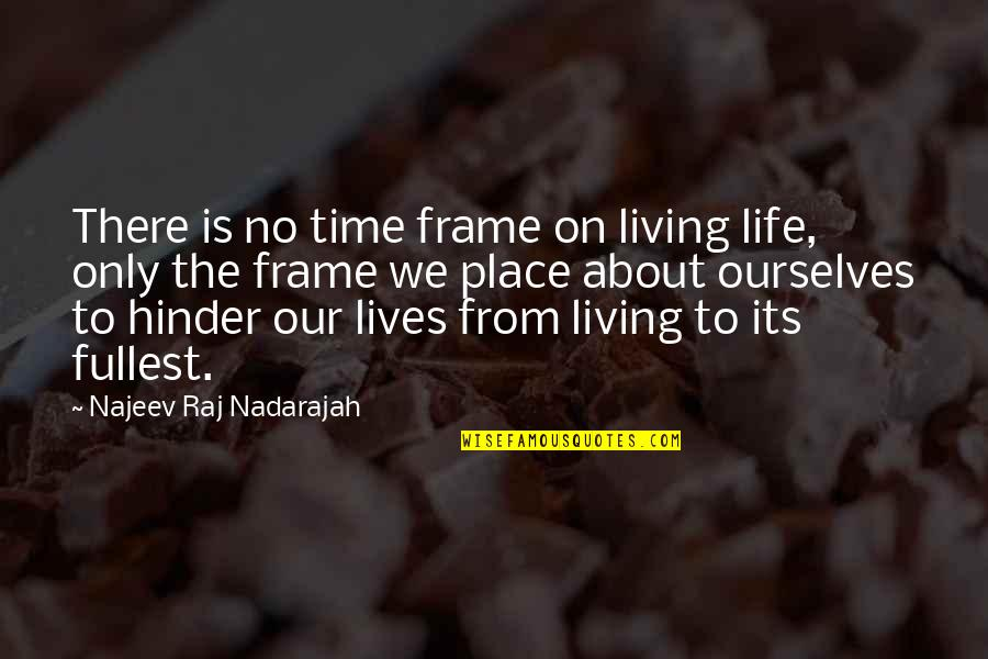 About Time Inspirational Quotes By Najeev Raj Nadarajah: There is no time frame on living life,