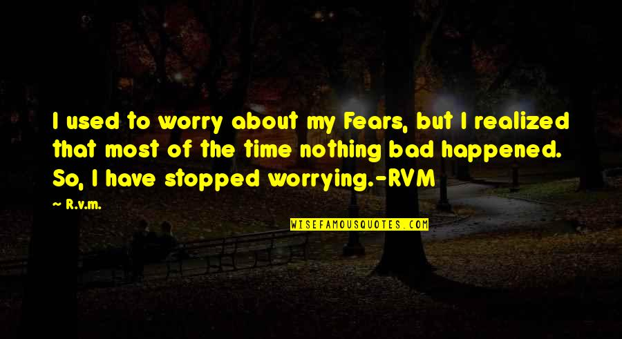 About Time Inspirational Quotes By R.v.m.: I used to worry about my Fears, but