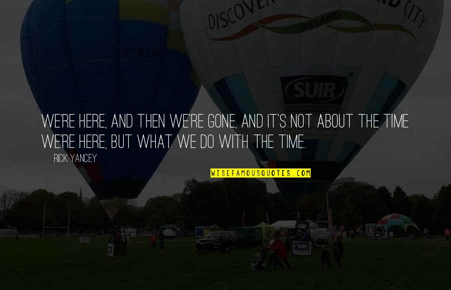 About Time Inspirational Quotes By Rick Yancey: We're here, and then we're gone, and it's