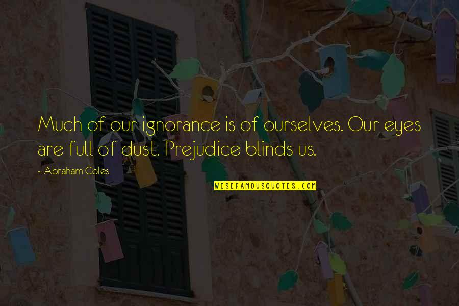 Abraham Coles Quotes By Abraham Coles: Much of our ignorance is of ourselves. Our