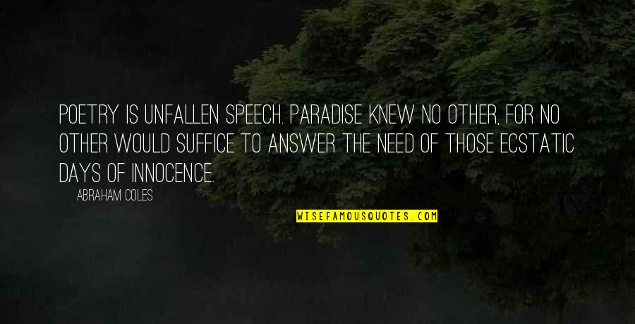 Abraham Coles Quotes By Abraham Coles: Poetry is unfallen speech. Paradise knew no other,