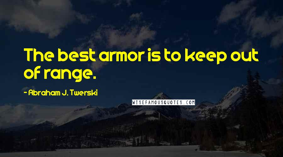 Abraham J. Twerski quotes: The best armor is to keep out of range.