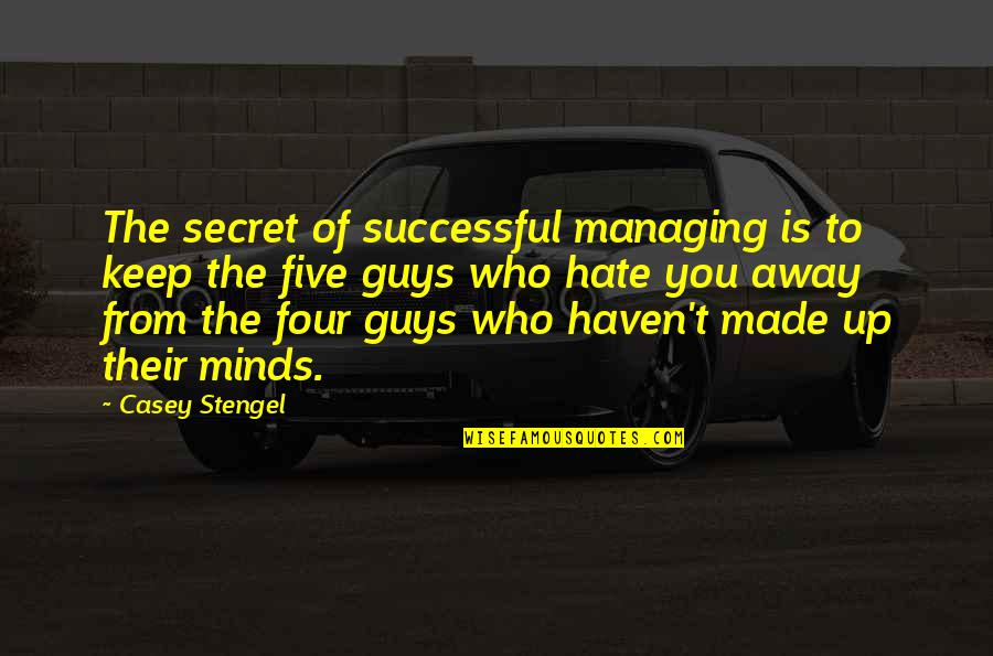 Abraham Joshua Heschel Social Justice Quotes By Casey Stengel: The secret of successful managing is to keep