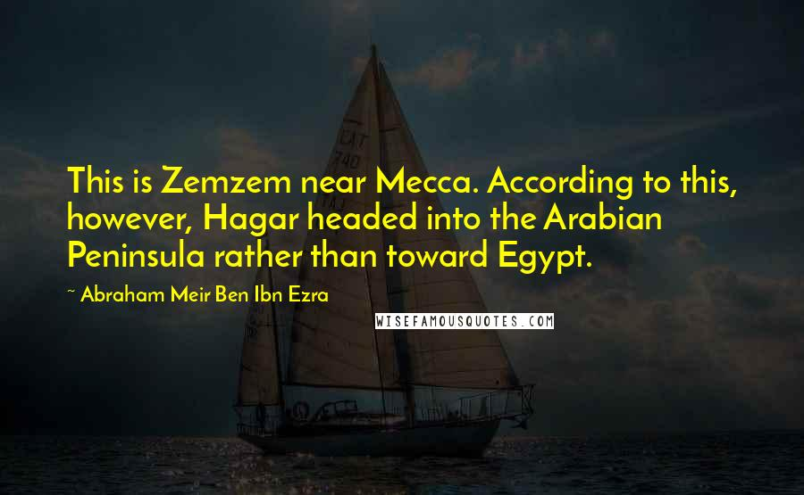 Abraham Meir Ben Ibn Ezra quotes: This is Zemzem near Mecca. According to this, however, Hagar headed into the Arabian Peninsula rather than toward Egypt.