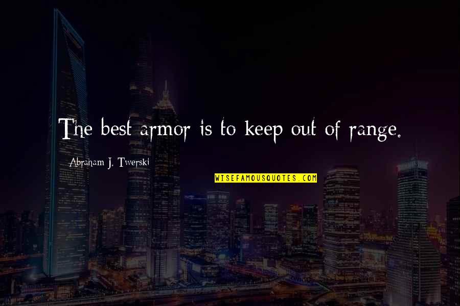 Abraham Twerski Quotes By Abraham J. Twerski: The best armor is to keep out of