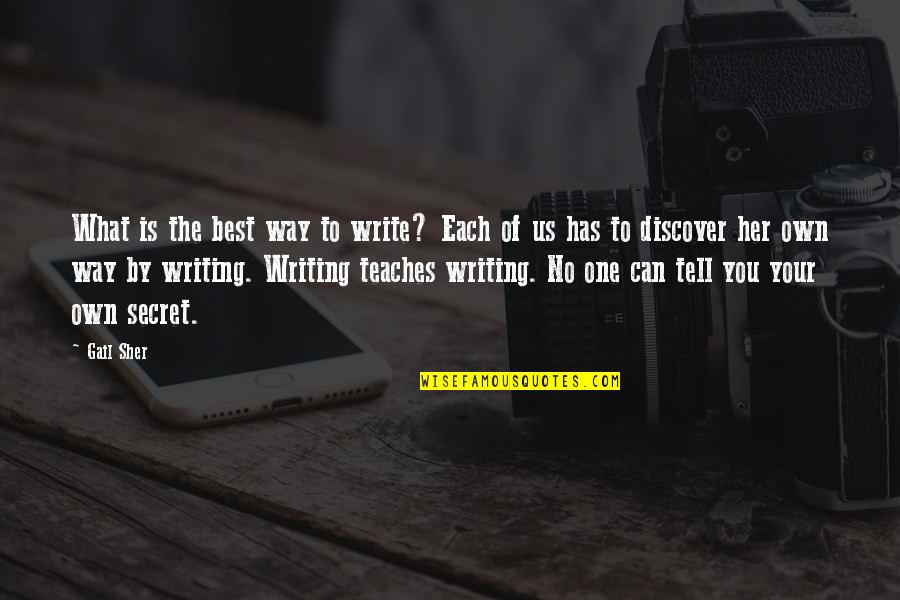 Abraham Wald Quotes By Gail Sher: What is the best way to write? Each