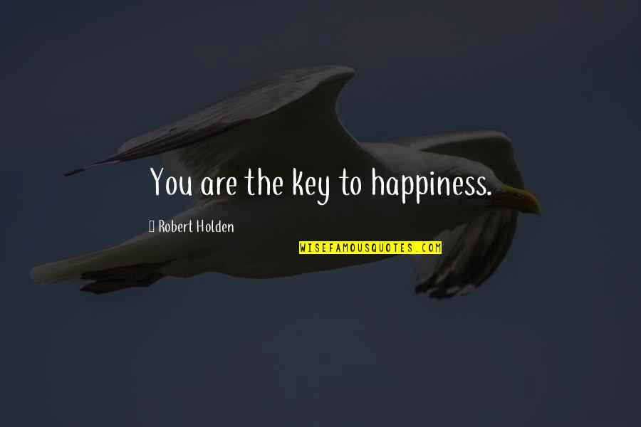 Abraham Wald Quotes By Robert Holden: You are the key to happiness.
