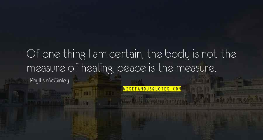 Abrao Quotes By Phyllis McGinley: Of one thing I am certain, the body