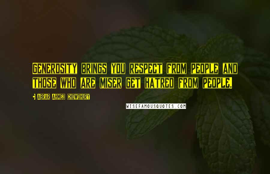 Abrar Ahmed Chowdhury quotes: Generosity brings you respect from people and those who are miser get hatred from people.