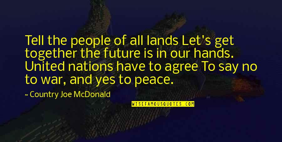 Abrasiveness Quotes By Country Joe McDonald: Tell the people of all lands Let's get