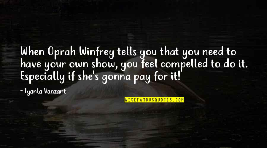 Abrasiveness Quotes By Iyanla Vanzant: When Oprah Winfrey tells you that you need