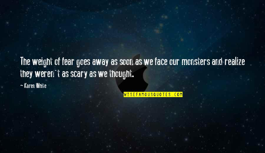 Abrasiveness Quotes By Karen White: The weight of fear goes away as soon