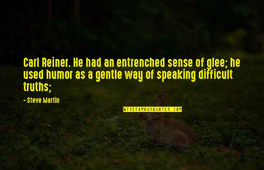 Abrasiveness Quotes By Steve Martin: Carl Reiner. He had an entrenched sense of