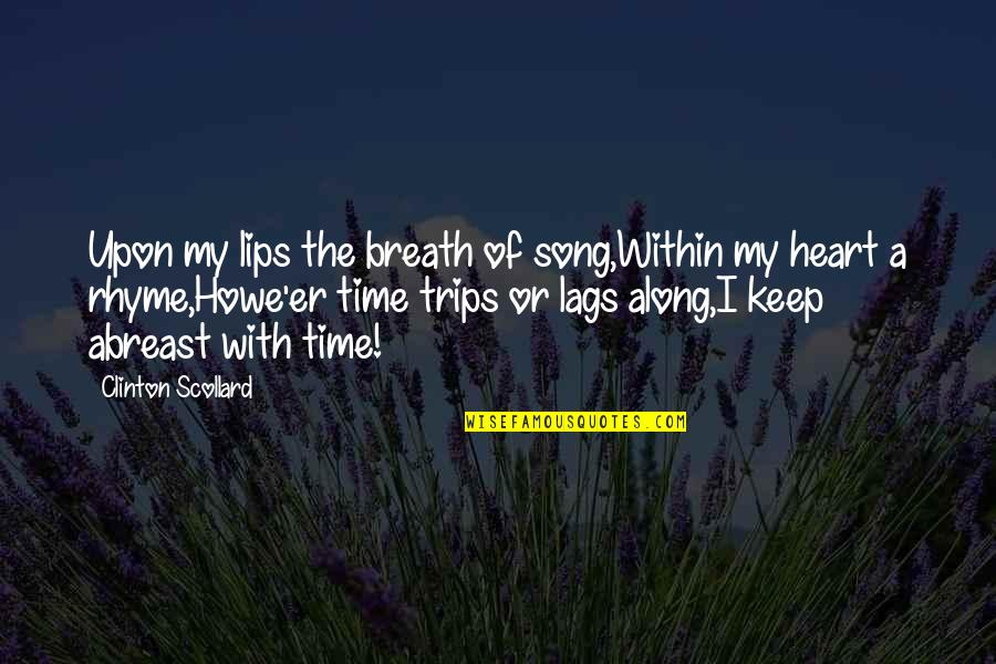 Abreast Quotes By Clinton Scollard: Upon my lips the breath of song,Within my