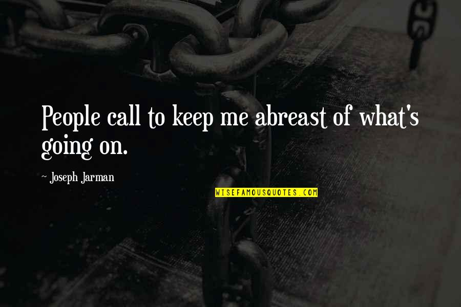 Abreast Quotes By Joseph Jarman: People call to keep me abreast of what's