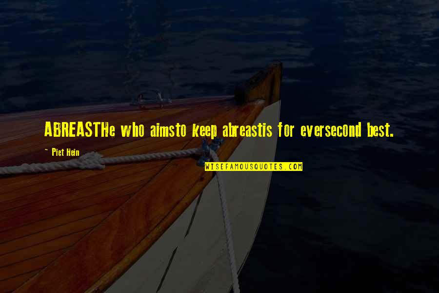Abreast Quotes By Piet Hein: ABREASTHe who aimsto keep abreastis for eversecond best.