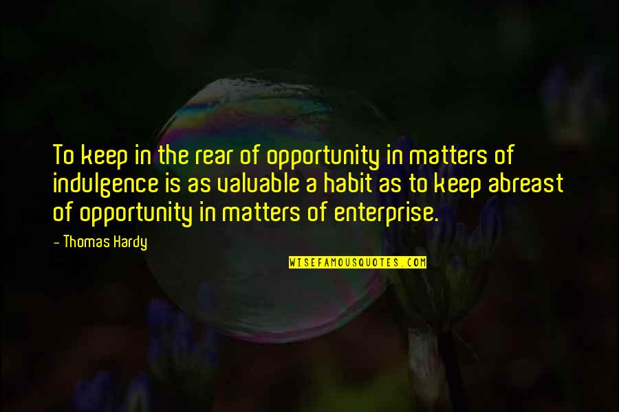 Abreast Quotes By Thomas Hardy: To keep in the rear of opportunity in