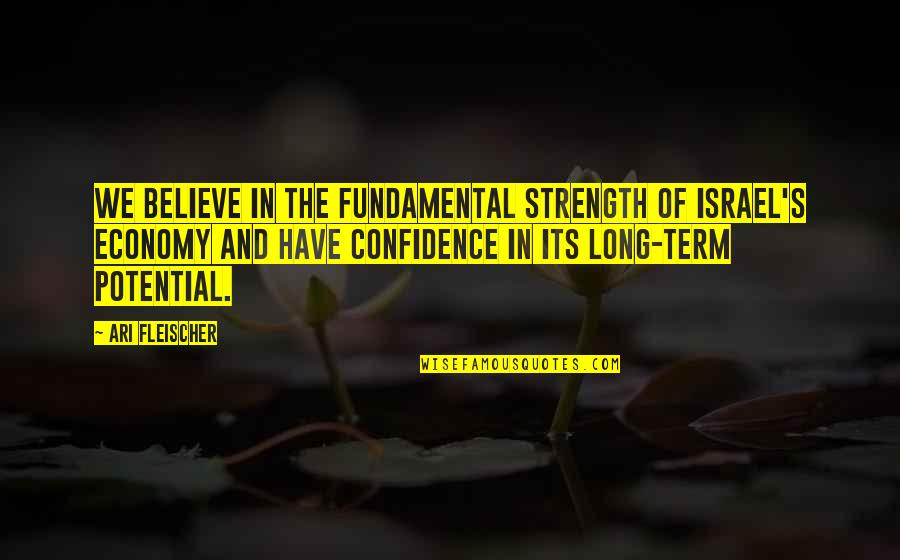 Abridgement Quotes By Ari Fleischer: We believe in the fundamental strength of Israel's